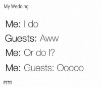 Aww, Funny, and Memes: My Wedding  Me: I do  Guests: Aww  Me: Or do I?  Me: Guests: Oo000  memes  RUS H 20+ Most Funny Memes Of The day - Memes Rush