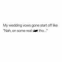 """Memes, Wedding, and 🤖: My wedding vows gone start off like  """"Nah, on some real slit tho.."""" """"Imma keep it stack..."""""""