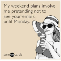 """<p><a href=""""http://memehumor.net/post/162722796587/my-weekend-plans-involve-me-pretending-not-to-see"""" class=""""tumblr_blog"""">memehumor</a>:</p>  <blockquote><p>My weekend plans involve me pretending not to see your emails until Monday.</p></blockquote>: My weekend plans involve  me pretending not to  see your emails  until Monday  someecards  ее <p><a href=""""http://memehumor.net/post/162722796587/my-weekend-plans-involve-me-pretending-not-to-see"""" class=""""tumblr_blog"""">memehumor</a>:</p>  <blockquote><p>My weekend plans involve me pretending not to see your emails until Monday.</p></blockquote>"""