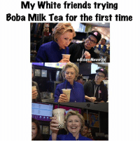 Asian, Be Like, and Friends: My White friends trying  Boba Milk Tea for the first time  @Asians NeverDie LOL! When they finally see the light 😂😂 Introducing your friends to Boba Milk Tea be like😭😭😭 but they called it Chewy Tea 😭😭 tag your friend who hasn't tired Boba 💩 boba beenasian beenazn asianpersuasion asianmovement aznmovement asians asian asianparents growingupasian asianproblems asiansneverdie aznneverdie asianguy asiangirl asianbabes asianbabe comedy lol asianmemes memes meme bts bigbang twice btsarmy jaypark kpop pho sriracha