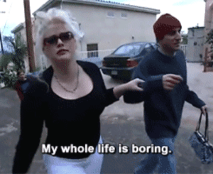 Life, My-Whole-Life, and Life-Is-Boring: My whole life is boring