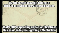Christmas, Sex, and Time: My,wife doesn t know this butl puta  dollarinan envelope every time we have sex  sallUmspendingon her for Christmas  thisyear, sofarshesgettinga Mcchickern  That <p>A Dollar For Every Single Time.</p>