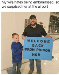 Prison, Wife, and Back: My wife hates being embarrassed, so  we surprised her at the airport  WELCOME-  BACK  FROM PRISON