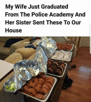 Sisters are the best by dumbasses_r_us MORE MEMES: My Wife Just Graduated  From The Police Academy And  Her Sister Sent These To Our  House Sisters are the best by dumbasses_r_us MORE MEMES