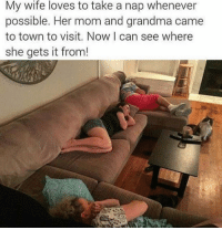 Dank, Grandma, and Wife: My wife loves to take a nap whenever  possible. Her mom and grandma came  to town to visit. Now I can see where  she gets it from!