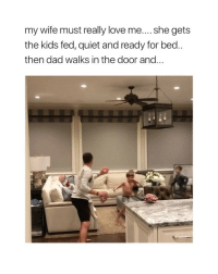 Cute, Dad, and Love: my wife must really love me.... she gets  the kids fed, quiet and ready for bed..  then dad walks in the door and. i wouldn't even be mad.. this is too cute