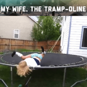 Memes, Wife, and 🤖: MY WIFE. THE TRAMP-OLINE Bounce with that!