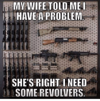 @tacticalgunners The best military and gun related page ✅ Double tap the pic ✅ Tag your friends ✅ Check link in my bio for badass stuff - usarmy 2ndamendment soldier navyseals gun flag army operator troops tactical sniper armedforces k9 brotherhood patriot marine usmc veteran veterans usa america merica american coastguard airman usnavy militarylife military: MY WIFE TOLD ME l  HAVE A PROBLEM  SHE'S RIGHT. I NEED  SOME REVOLVERS. @tacticalgunners The best military and gun related page ✅ Double tap the pic ✅ Tag your friends ✅ Check link in my bio for badass stuff - usarmy 2ndamendment soldier navyseals gun flag army operator troops tactical sniper armedforces k9 brotherhood patriot marine usmc veteran veterans usa america merica american coastguard airman usnavy militarylife military