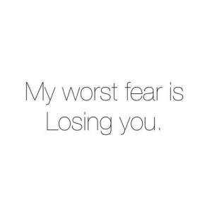 Http, Fear, and Net: My worst fear is  Losing you. http://iglovequotes.net/
