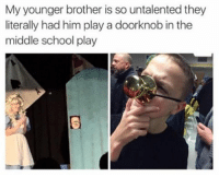 Memes, 🤖, and Middle School: My younger brother is so untalented they  literally had him play a doorknob in the  middle school play Good morning, everyone ≪sam≫