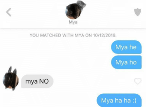 Swing and a miss…: Mya  YOU MATCHED WITH MYA ON 10/12/2019.  Mya he  Mya ho  mya NO  Mya ha ha :( Swing and a miss…