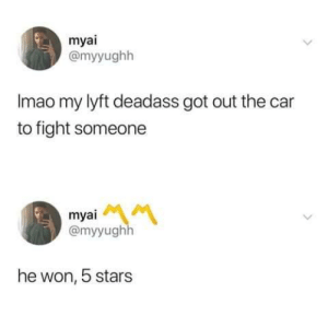 me👊irl: myai  @myyughh  Imao my lyft deadass got out the car  to fight someone  myai  @myyughh  he won, 5 stars me👊irl