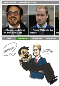 Iron Man, News, and Prince: mycenturylink.com Headlines Today  Downey Jr. injured  on 'Iron Man 3' set  Prince William to the|C  rescue  bre  News  Entertainment Hot Searches Today's Deal  GA  MR. STARK  ACL