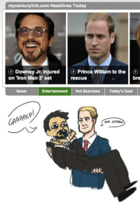 Iron Man, Life, and News: mycenturylink.com Headlines Today  O Downey Jr. injured Prince William to the  on 'Iron Man 3' set  liy  rescue  bre  News  Entertainment Hot Searches Today's Deal  GAA  MR. STARK directionerxopotterhead:  only-slightly-insane:  yourfavoriteantihero:  we-who-swear-in-the-angels-name:  amosanguis:  andrysb24:  spooky-tomanii:  I'M 600% DONE.  OMFG I nearly spit Coke on my students taking a practice test  Forever reblog.  I'm sorry I have to reblog this simply because there are teachers who are on tumblr, the fandom part of tumblr, during class. You're f***ing awesome.  MY REAL OTP  I nearly spit Coke on my students you are my hero, random fandom teacher  FANDOM TEACHERS  LIFE