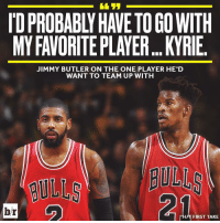 Jimmy Butler is a big fan of Kyrie: MYFAVORITE PLAYER KYRIE  JIMMY BUTLER ON THE ONE PLAYER HE'D  WANT TO TEAM UP WITH  BULLS  br  Go  THA FIRST TAKE Jimmy Butler is a big fan of Kyrie