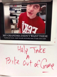 Tay printed this one out and hung it up at work. Send us pictures of cvs memes in your workplace.: MYGRANDMADIDNT WANTTHESE  Toothbrush heads, weight loss pills and fertility tests. take store credit.  Help Tnke Tay printed this one out and hung it up at work. Send us pictures of cvs memes in your workplace.
