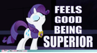 Rarity <3: MyLIttleBrony.com  FEELS  GOOD  BEING  SUPERIOR Rarity <3