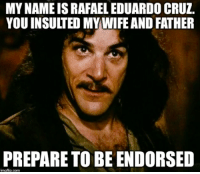 My name is Rafael Eduardo Cruz....: MYNAMEIS RAFAEL EDUARDO CRUZ.  YOU INSULTED MY WIFE AND FATHER  PREPARE TO BE ENDORSED  inngfip.com My name is Rafael Eduardo Cruz....