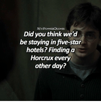 Memes, 🤖, and Harrypotter: MYPOTTERQUOTES  Did you think we'd  be staying in five-stair  hotels? Finding a  Horcrux every  other day? harrypotter QOTD: Whats your Favorite Horcrux??👀 = Follow @mypotterfacts @bookgasms and @mypotterscenes for more of my posts!⚡️