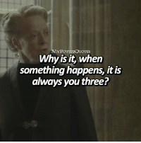 Memes, Word, and Only One: MYPoTTERQUOTES  Whyis it, when  something happens, it is  always you three? QOTD: Describe McGonagall in only one word!! 🎂 🎈 = Follow @mypotterfacts and @mypotterscenes for more of my posts!⚡️