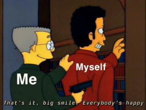 Meirl: Myself  Me  That 's it, big smile. Everybody 's happy Meirl