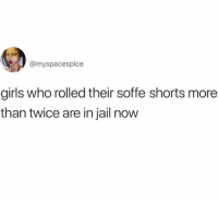 Girls, Jail, and Tbt: @myspacespice  girls who rolled their soffe shorts more  than twice are in jail now tbt @myspacespice