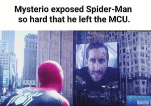 Damn..  F for respects.: Mysterio exposed Spider-Man  so hard that he left the MCU.  MADISONS Damn..  F for respects.