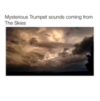 Trumpet, Hearing, and Use: Mysterious Trumpet sounds coming from  The Skies I use to hear it when I was really young