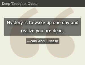 SIZZLE: Mystery is to wake up one day and realize you are dead.