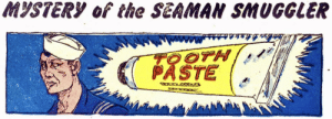 Do NOT use that toothpaste…: MYSTERY of the SEAMAN SMUGGLER  TOOTH  PASTE  WXWRWAANA Do NOT use that toothpaste…
