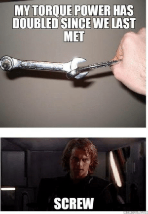 laughoutloud-club:  The Torque is strong with you young Skywrencher but we don't grant you the rank of master tool: MYTORQUE POWER HAS  DOUBLED SINCE WE LAST  MET  SCREW laughoutloud-club:  The Torque is strong with you young Skywrencher but we don't grant you the rank of master tool