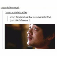 Charlie, Memes, and Yeah: mytra-fallen-angel:  loseourmindstogether:  every fandom has that one character that  just didnt deserve it  Yeah Yeah... Kevin, Charlie, Bobby, Benny, Gabe and Balthazar... just to name a few - spn spncw spnfans spnfan spnfamily spnfandom supernatural supernaturalcw supernaturalfans supernaturalfan supernaturalfamily supernaturalfandom destiel destielforever j2 brothers winchester akf yana lyf kevintran charliebradbury bobbysinger gabriel archangel angel balthazar benny vampire