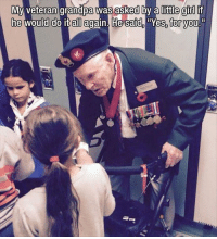 Grandpa, Girl, and All Again: Myvran grandpa was asked by a little girl if  he would do it all again. He saidYes, vou  for <p>So grateful for all who served</p>