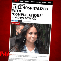 "DemiLovato remains hospitalized with complications since she OD'd last Tuesday and we've been told she is very, very sick. tmz: MZ  DEMI LOVATO  STILL HOSPITALIZED  WITH  NEWS SPORTS VIDEOS PHoTOS CELEBS TOURS  COMPLICATIONS""  6 Days After OD  /30/2018 31:16 AM PDT  EXCLUSIVE  IM  Demi Lovato is still at Cedars-Sinai Medical Center  where she's been since OD'ing on  last Tuesday. As for why, we're told Demi is very, very sick.  Sources with firsthand knowledge tell TMZ, she is suffering extreme nausea and a high fever,  among other things. We're told these are among the ""complications"" related to th  overdose. DemiLovato remains hospitalized with complications since she OD'd last Tuesday and we've been told she is very, very sick. tmz"