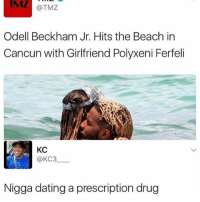 why they name her that💀: MZ  @TMZ  Odell Beckham Jr. Hits the Beach in  Cancun with Girlfriend Polyxeni Ferfeli  KC  @KC3  Nigga dating a prescription drug why they name her that💀
