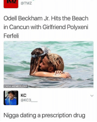 Dank, Dating, and Funny: MZ @TMZ  Odell Beckham Jr. Hits the Beach  in Cancun with Girlfriend Polyxeni  Ferfeli  Girlfiend Polyxeni  DANK MEMEOLOGY  KC  @KC3  Nigga dating a prescription drug May cause drowsiness dizziness and diarrhea