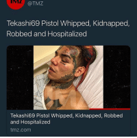 tmz.com, Dank Memes, and Been: MZ  @TMZ  Tekashi69 Pistol Whipped, Kidnapped,  Robbed and Hospitalized  Tekashi69 Pistol Whipped, Kidnapped, Robbed  and Hospitalized  tmz.com Looks like he the king of the city has Been throne!