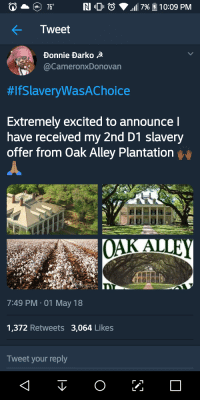 Blackpeopletwitter, Masters, and Donnie Darko: N 10 0  117% 1 10:09 PM  Tweet  Donnie Darko  @CameronxDonovan  #lfslaveryWasAChoice  Extremely excited to announce l  have received my 2nd D1 slavery  offer from Oak Alley Plantation  7:49 PM.01 May 18  1,372 Retweets 3,064 Like:s  Tweet your reply <p>Had to grind for 8 years to get my Masters. (via /r/BlackPeopleTwitter)</p>