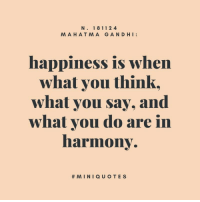 what you say: N. 18 112 4  MAHATMA GAND HI:  happiness is when  whal you think  what you say, and  what vou do are in  harmony.
