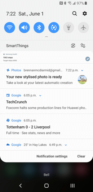 A good day to be tiny...: N  97%I  a  7:22 Sat., June 1  SmartThings  Samsung Health  1063 steps  Target steps 6000.  Photos brennanmcdiarmid@gmail... 7:22 p.m.  Your new stylised photo is ready  Take a look at your latest automatic creation  Google 6:05 р.m.  TechCrunch  Foxconn halts some production lines for Huawei pho..  Google 6:05 р.m.  Tottenham 0 - 2 Liverpool  Full time See stats, news and more  Google 25 in Hay Lakes 6:49 p.m.  Notification settings  Clear  Bell  O  c. A good day to be tiny...