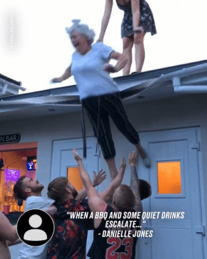 "I'm happy she got down safely, but why was their Grandma on the roof? 😂😂  CONTENTbible: N BAR  ""WHEN A BBO AND SOME QUIET DRINKS  ESCALATE...""  -DANIELLE JONES  23  CONTENTBIBLE I'm happy she got down safely, but why was their Grandma on the roof? 😂😂  CONTENTbible"