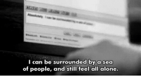 Being Alone, Http, and Net: n be surrounded by a  of people, and still feel all alone.  l ca  sea http://iglovequotes.net/
