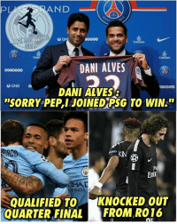 "Memes, Soccer, and Sorry: N D  G0000  REAL MADRIDISA  Emirates  Emir?  Emirates  DANI ALVES  QNB  DANI ALVES  ""SORRY-PEP,I JOINED  G TO WIN.""  ly  Emir  HAT  RWAYS  QUALIFIED TO KNOCKED OUT  QUARTER,FINAL FROM RO16 Dani Alves at the beginning of the season 😂😂😂 @instatroll.soccer"