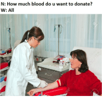 how-much-blood: N: How much blood do u want to donate?  W: All
