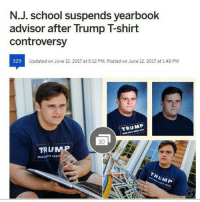 The Wall Township High School yearbook advisor is suspended indefinitely as the district investigates why photos were edited to remove images supporting President Donald Trump, a district official said Monday. Fair enough! liberal Trump MAGA PresidentTrump NotMyPresident USA theredpill nothingleft conservative republican libtard regressiveleft makeamericagreatagain DonaldTrump mypresident buildthewall memes funny politics rightwing blm snowflakes: N.J. School suspends yearbook  advisor after Trump Tshirt  controversy  329  Updated on June 12. 2017 at 5:12 PM. Posted on June 12. 2017 at 1:49 PM  TRUMP  TRU  MAKLERCA GREA The Wall Township High School yearbook advisor is suspended indefinitely as the district investigates why photos were edited to remove images supporting President Donald Trump, a district official said Monday. Fair enough! liberal Trump MAGA PresidentTrump NotMyPresident USA theredpill nothingleft conservative republican libtard regressiveleft makeamericagreatagain DonaldTrump mypresident buildthewall memes funny politics rightwing blm snowflakes
