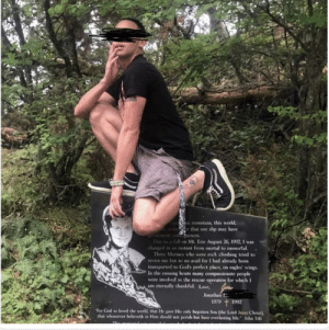 """What a respectful individual at his family member's place of rest.: n mountain, this world,  Imeer that one slip may have  Cimancat cen uences.  Due to a fall on Mt. Erie August 26, 1992, I was  changed in an instant from mortal to immortal.  Three Marines who were rock climbing tried to  tevive me but to no avail for I had already been  transported to God's perfect place, on cagles' wings.  In the ensuing hours many compassionate people  were involved in the rescue operation for which I  mA am eternally thankful Loe  Jonathan  1979 + 1992  """"For God so loved the world, that He gve His only begotten Son (the Loed Jesus Christ)  that whosoever believeth in Him should not perinh but have everlasting life"""" John 316 What a respectful individual at his family member's place of rest."""