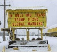 Global Warming, Best, and Trump: N ONLY TWO YEARS  TRUMP FIXED  CLOBAL WARMING