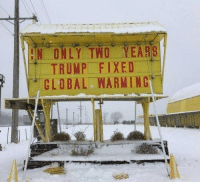 Global Warming, Memes, and Trump: N ONLY TWO YEARS  TRUMP FIXED  GLOBAL WARMING Less than two years!