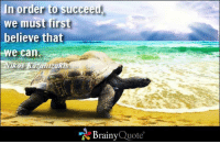 Memes, Http, and Quotes: n order to succeed,  we must first  believe that  We can  Aikos kazantzaki  Brainy  Quote In order to succeed, we must first believe that we can. - Nikos Kazantzakis http://www.brainyquote.com/quotes/authors/n/nikos_kazantzakis.html #brainyquote #QOTD #inspiration #motivation #galapagos
