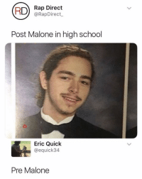 Memes, Post Malone, and Rap: n Rap Direct  @RapDirect  Post Malone in high school  SS$  Eric Quick  @equick34  Pre Malone Legendary @postmalone
